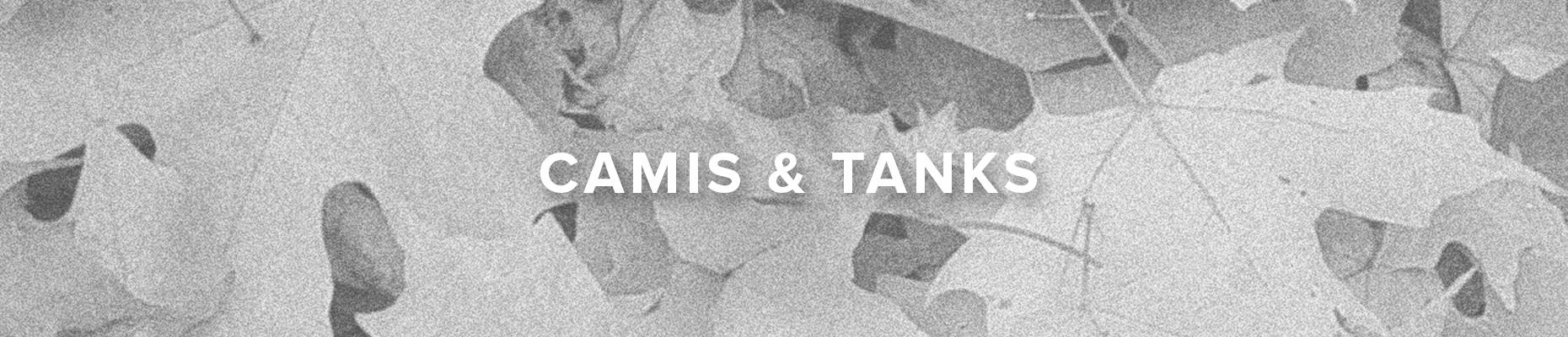 Camis & Tanks